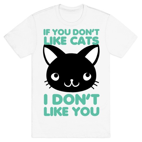 If You Don't Like Cats T-Shirt