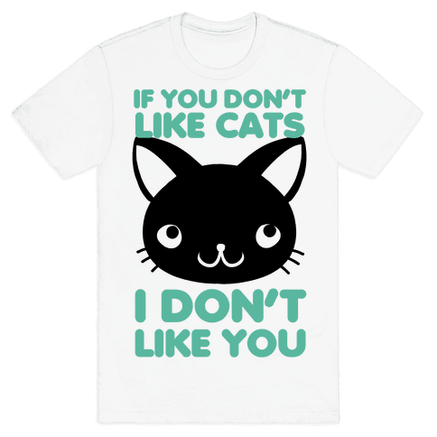If You Don't Like Cats Mens T-Shirt