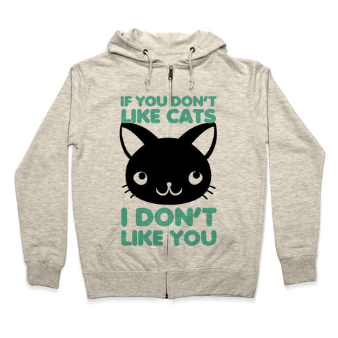 If You Don't Like Cats Zip Hoodie