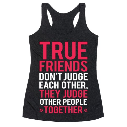 True Friends (Judge Other People Together) Racerback Tank Top