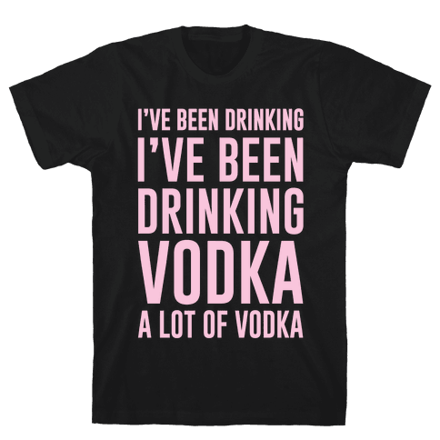 I've Been Drinking I've Been Drinking Mens T-Shirt
