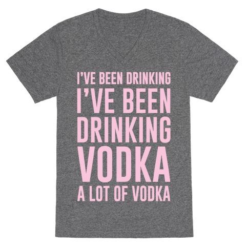 I've Been Drinking I've Been Drinking V-Neck Tee Shirt