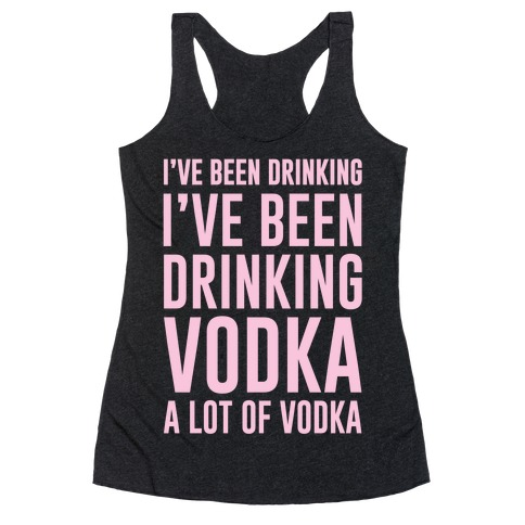 I've Been Drinking I've Been Drinking Racerback Tank Top