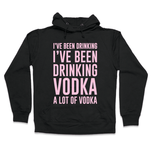 I've Been Drinking I've Been Drinking Hooded Sweatshirt