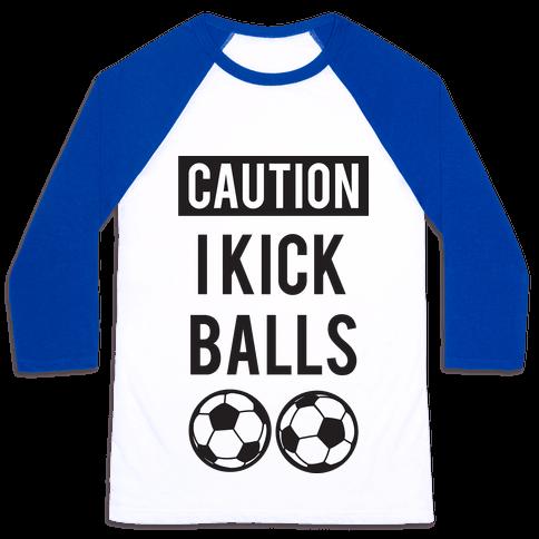 I Kick Balls Baseball Tee