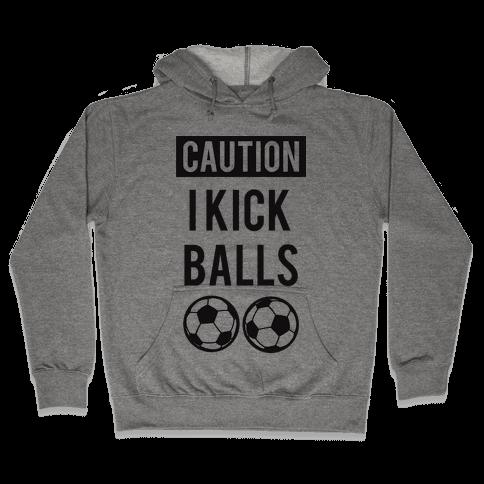 I Kick Balls Hooded Sweatshirt