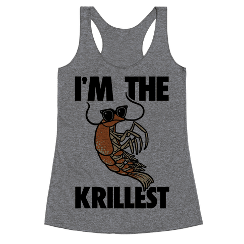 I'm the Krillest Racerback Tank Top
