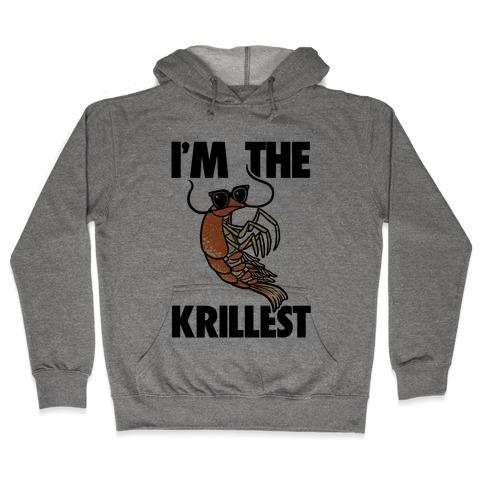 I'm the Krillest Hooded Sweatshirt