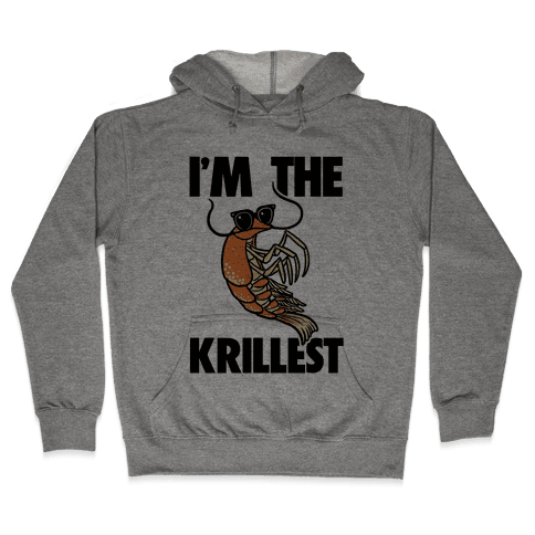 I'm the Krillest Hooded Sweatshirt