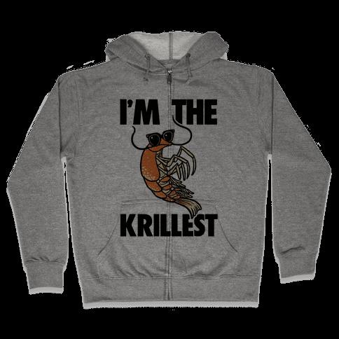 I'm the Krillest Zip Hoodie