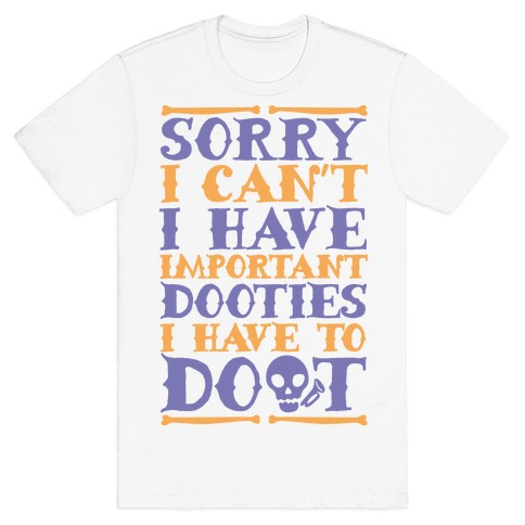 Sorry I Can't I Have Important Dooties I Need To Doot Mens T-Shirt