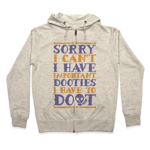 Sorry I Can't I Have Important Dooties I Need To Doot Zip Hoodie