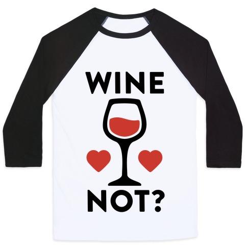 Wine Not? Baseball Tee