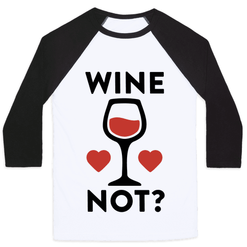 Wine Not? Baseball Tee