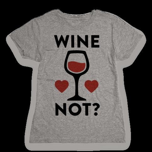 Wine Not? Womens T-Shirt