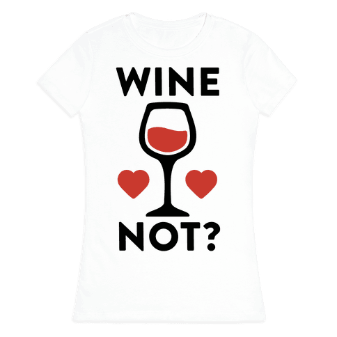 Wine Not? Womens T-Shirt