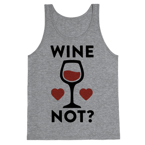 Wine Not? Tank Top