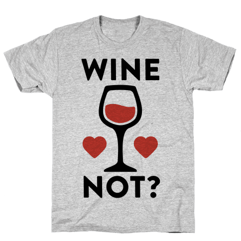 Wine Not? Mens T-Shirt