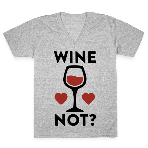 Wine Not? V-Neck Tee Shirt