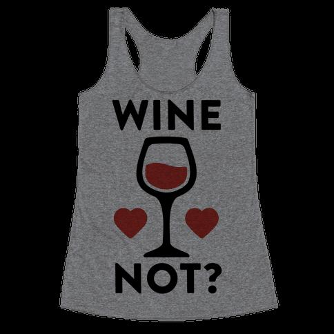 Wine Not? Racerback Tank Top