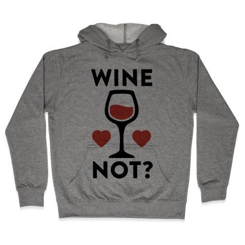 Wine Not? Hooded Sweatshirt