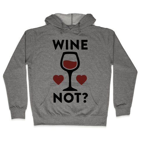 Wine Not? Hooded Sweatshirt