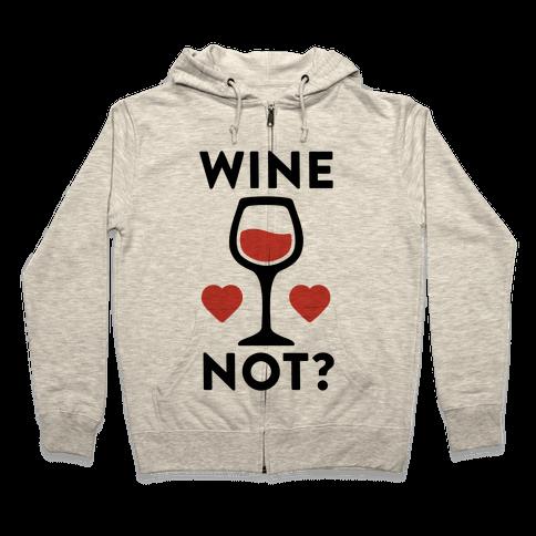 Wine Not? Zip Hoodie