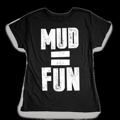 Mud = Fun Womens T-Shirt