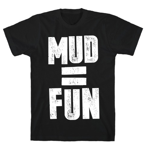 Mud = Fun T-Shirt
