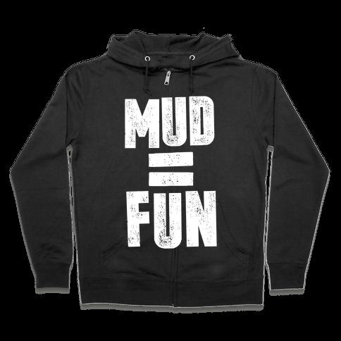 Mud = Fun Zip Hoodie