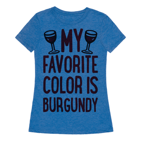 my favorite color is burgundy tshirt human. Black Bedroom Furniture Sets. Home Design Ideas