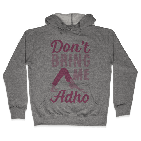 Don't Bring Me Adho Hooded Sweatshirt