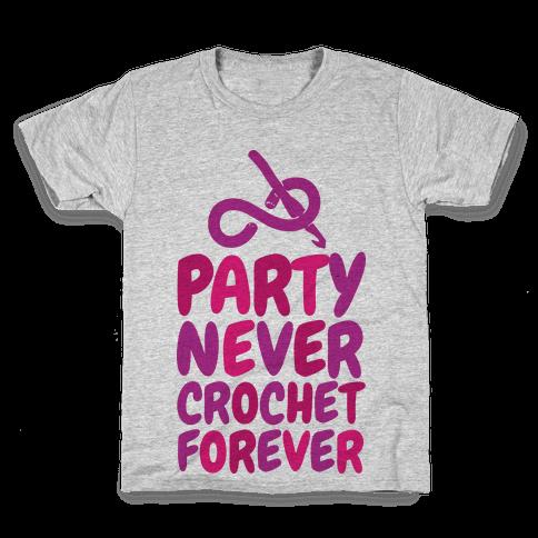 Party Never Crochet Forever Kids T-Shirt