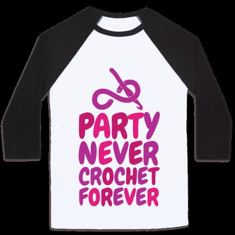 Party Never Crochet Forever Baseball Tee