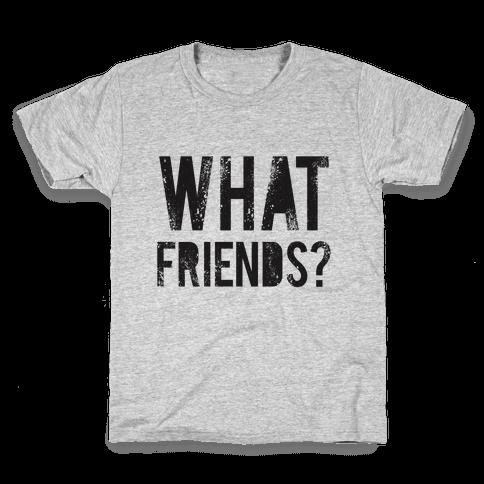 What Friends? Kids T-Shirt