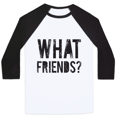 What Friends? Baseball Tee