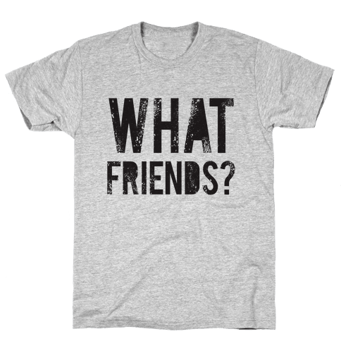 What Friends? Mens T-Shirt