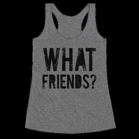 What Friends? Racerback Tank Top