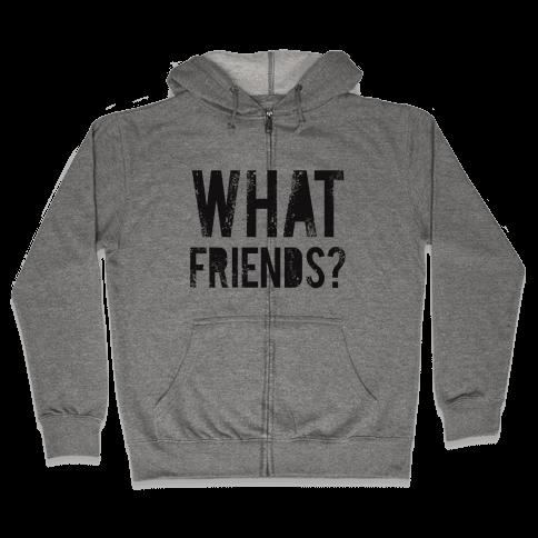 What Friends? Zip Hoodie