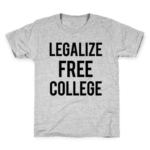 Legalize Free College Kids T-Shirt