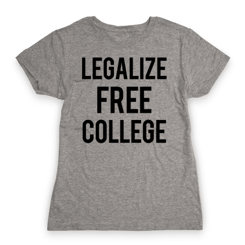 Legalize Free College Womens T-Shirt