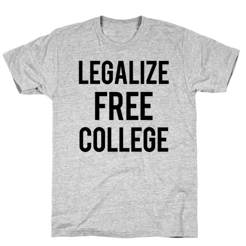 Legalize Free College Mens/Unisex T-Shirt