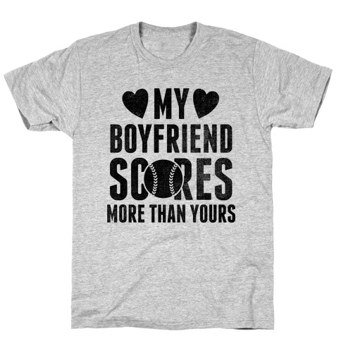 My Boyfriend Scores More Than Yours (Baseball) T-Shirt