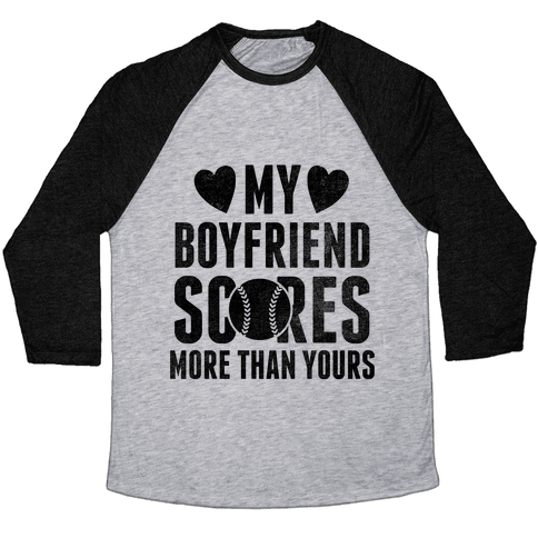 My Boyfriend Scores More Than Yours (Baseball) Baseball Tee