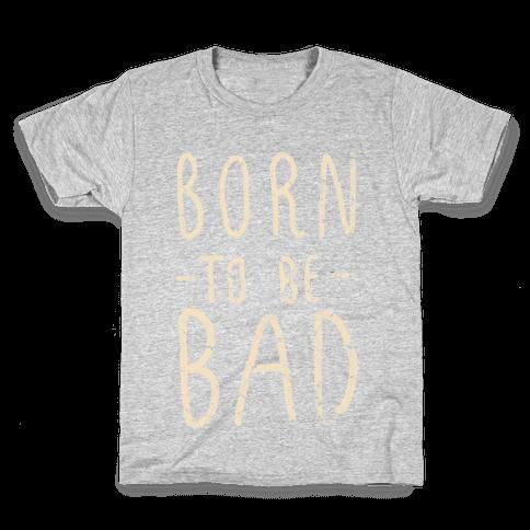 Born to Be Bad Kids T-Shirt