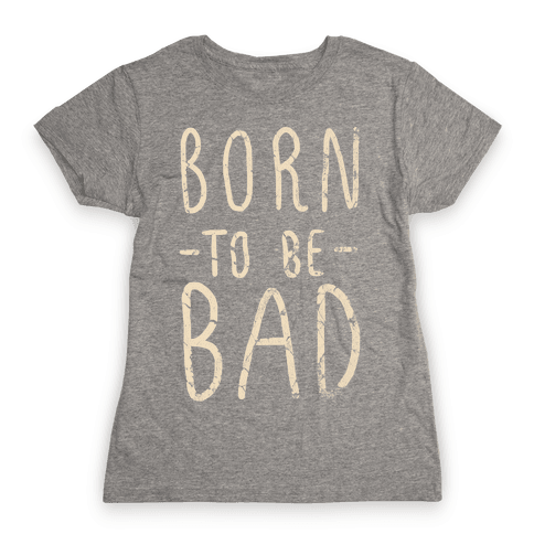 Born to Be Bad Womens T-Shirt