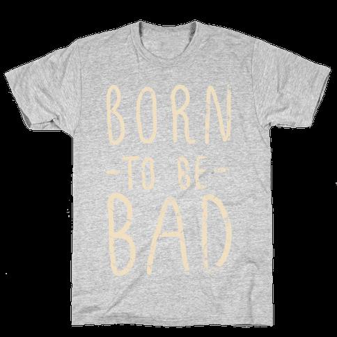 Born to Be Bad Mens T-Shirt
