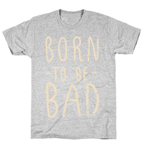 Born to Be Bad Mens T-Shirt