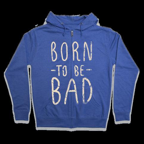 Born to Be Bad Zip Hoodie