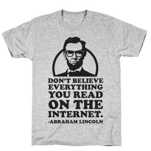 Don't Believe Everything You Read on the Internet T-Shirt